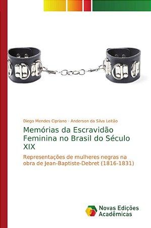 Memórias da Escravidão Feminina no Brasil do Século XIX