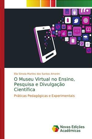 O museu virtual no ensino; pesquisa e divulgação científica