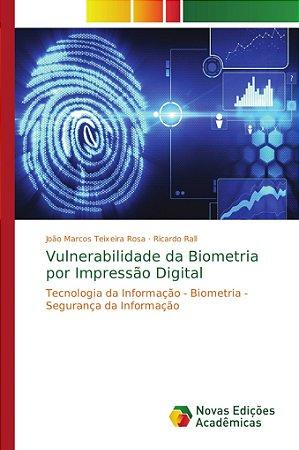 Vulnerabilidade da Biometria por Impressão Digital
