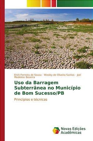 Uso da Barragem Subterrânea no Município de Bom Sucesso/PB