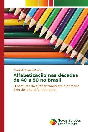Alfabetização nas décadas de 40 e 50 no Brasil