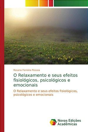 O Relaxamento e seus efeitos fisiológicos; psicológicos e em