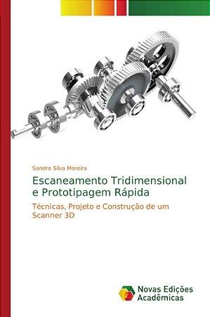 Escaneamento Tridimensional e Prototipagem Rápida
