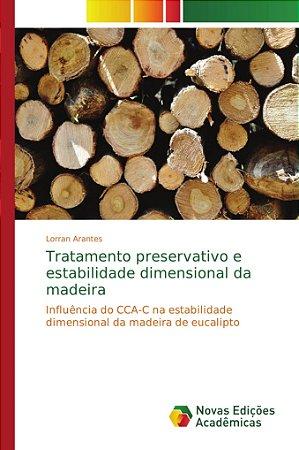 Tratamento preservativo e estabilidade dimensional da madeir