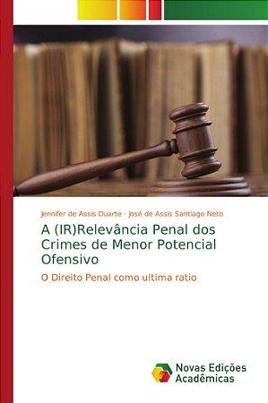 A (IR)Relevância Penal dos Crimes de Menor Potencial Ofensiv
