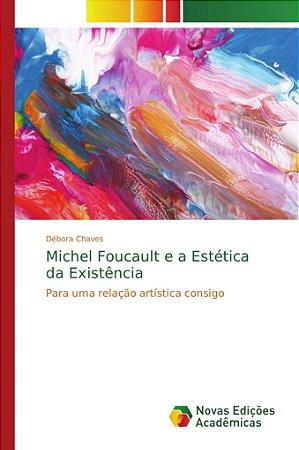 Michel Foucault e a Estética da Existência