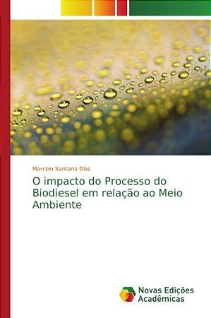 O impacto do Processo do Biodiesel em relação ao Meio Ambien