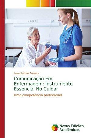 Comunicação Em Enfermagem: Instrumento Essencial No Cuidar