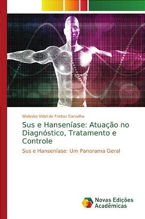 Sus e Hanseníase: Atuação no Diagnóstico; Tratamento e Contr