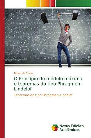 O Princípio do módulo máximo e teoremas do tipo Phragmén-Lin