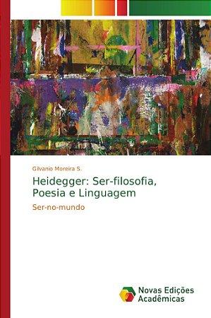Heidegger: Ser-filosofia; Poesia e Linguagem