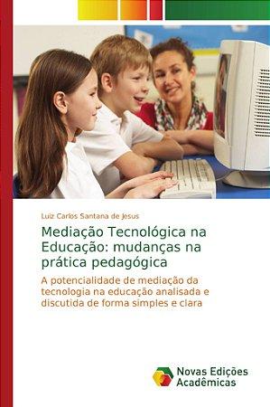 Mediação Tecnológica na Educação: mudanças na prática pedagó
