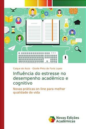 Influência do estresse no desempenho acadêmico e cognitivo