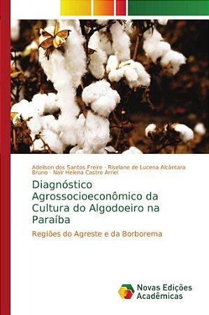Diagnóstico Agrossocioeconômico da Cultura do Algodoeiro na