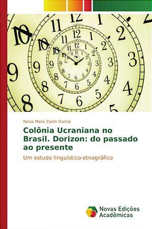 Colônia Ucraniana no Brasil. Dorizon: do passado ao presente