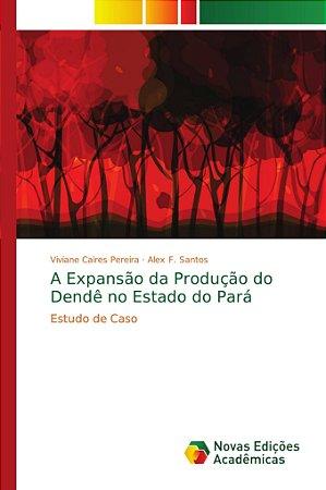 A Expansão da Produção do Dendê no Estado do Pará