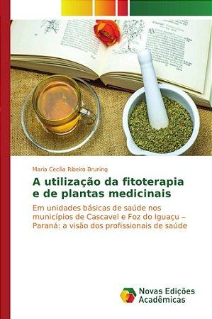 A utilização da fitoterapia e de plantas medicinais
