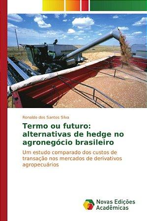 Termo ou futuro: alternativas de hedge no agronegócio brasil