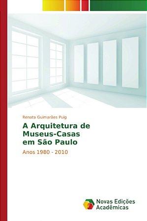 A Arquitetura de Museus-Casas em São Paulo