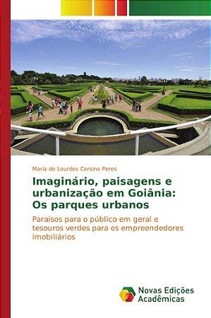 Imaginário; paisagens e urbanização em Goiânia: Os parques u