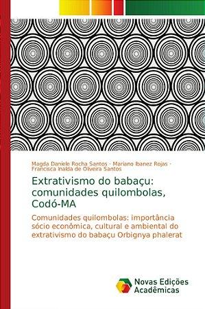 Extrativismo do babaçu: comunidades quilombolas; Codó-MA