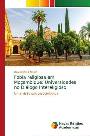 Fobia religiosa em Moçambique: Universidades no Diálogo Inte