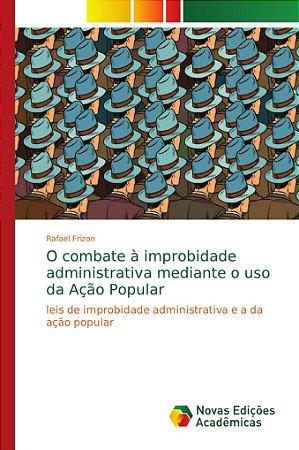 O combate à improbidade administrativa mediante o uso da Açã