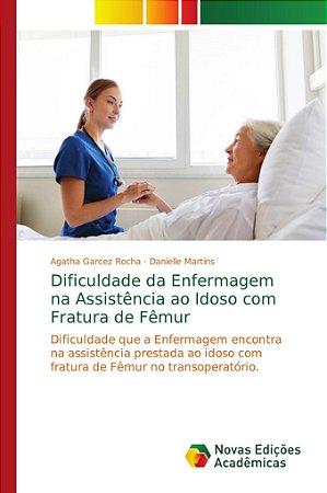 Dificuldade da Enfermagem na Assistência ao Idoso com Fratur