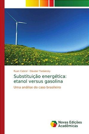 Substituição energética: etanol versus gasolina