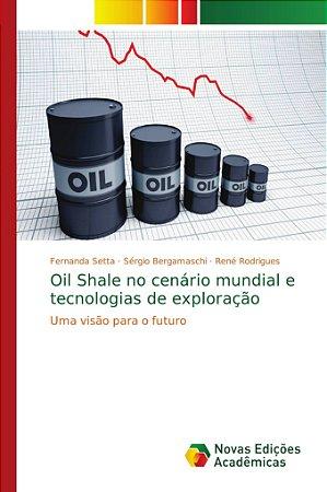 Oil Shale no cenário mundial e tecnologias de exploração
