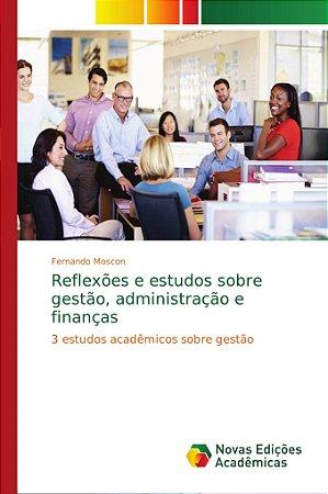 Reflexões e estudos sobre gestão; administração e finanças