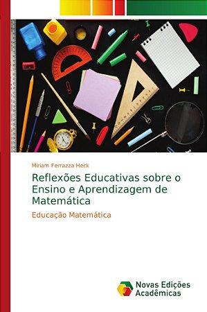Reflexões Educativas sobre o Ensino e Aprendizagem de Matemá