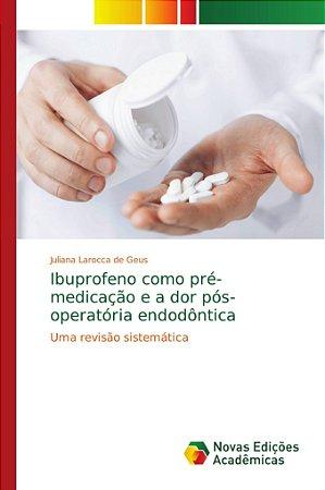 Ibuprofeno como pré-medicação e a dor pós-operatória endodôn