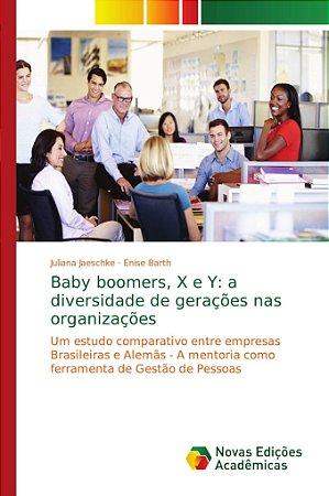 Baby boomers; X e Y: a diversidade de gerações nas organizaç