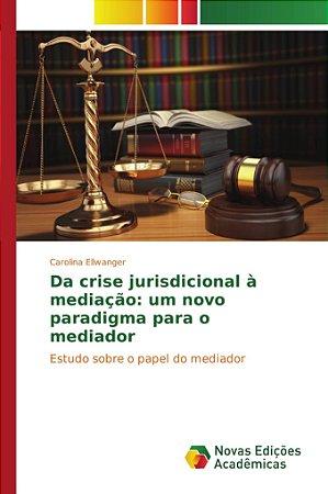 Da crise jurisdicional à mediação: um novo paradigma para o