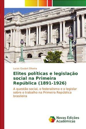 Elites políticas e legislação social na Primeira República (