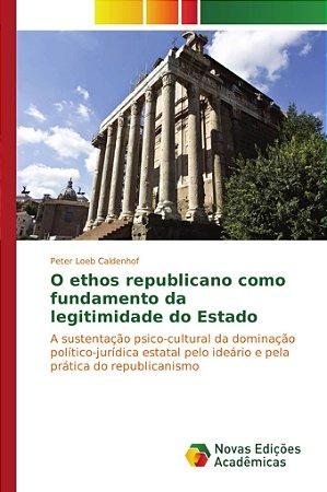 O ethos republicano como fundamento da legitimidade do Estad