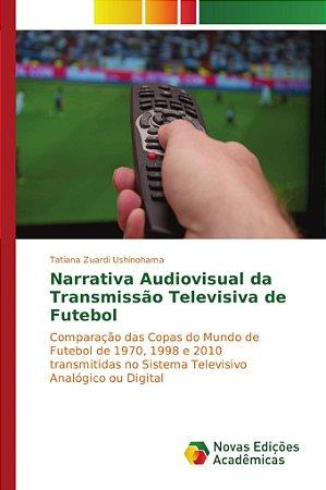 Narrativa Audiovisual da Transmissão Televisiva de Futebol