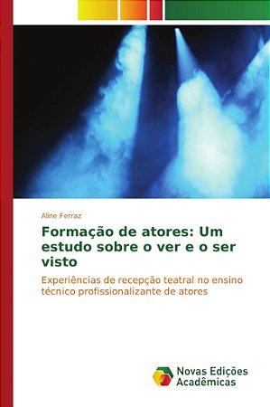 Formação de atores: Um estudo sobre o ver e o ser visto