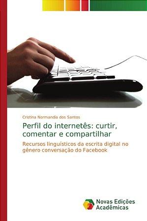 Perfil do internetês: curtir; comentar e compartilhar