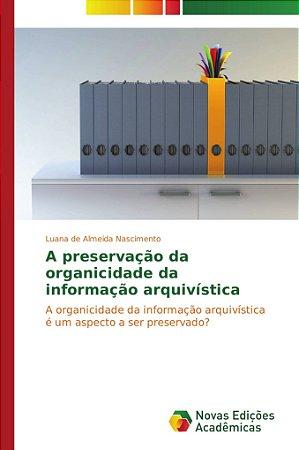A preservação da organicidade da informação arquivística