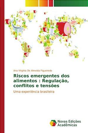 Riscos emergentes dos alimentos : Regulação; conflitos e ten