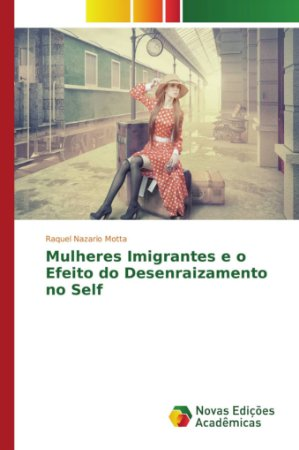 Mulheres Imigrantes e o Efeito do Desenraizamento no Self