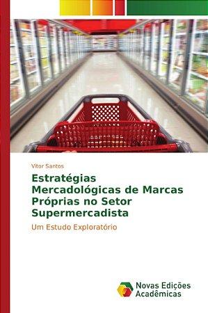 Estratégias Mercadológicas de Marcas Próprias no Setor Super