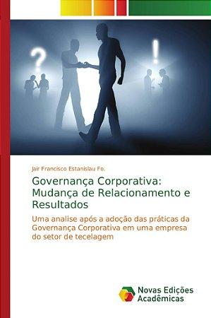 Governança Corporativa: Mudança de Relacionamento e Resultad
