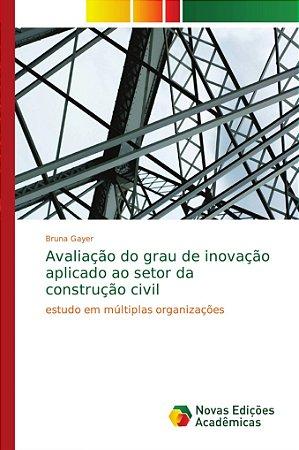 Avaliação do grau de inovação aplicado ao setor da construçã