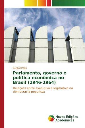 Parlamento, governo e política econômica no Brasil (1946-196