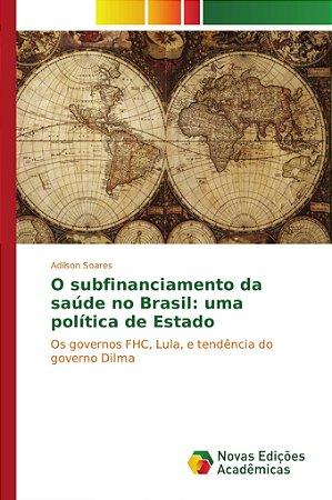 O subfinanciamento da saúde no Brasil: uma política de Estad