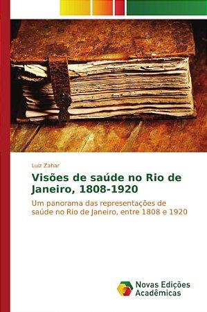 Visões de saúde no Rio de Janeiro; 1808-1920