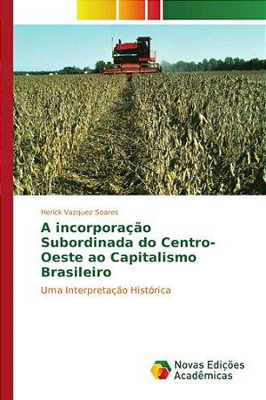 A incorporação Subordinada do Centro-Oeste ao Capitalismo Br
